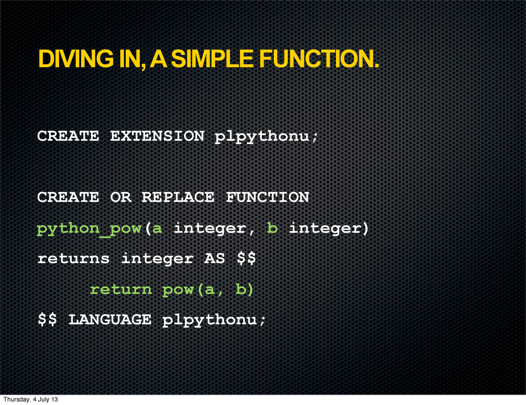 DIVING IN, A SIMPLE FUNCTION. CREATE EXTENSION ...