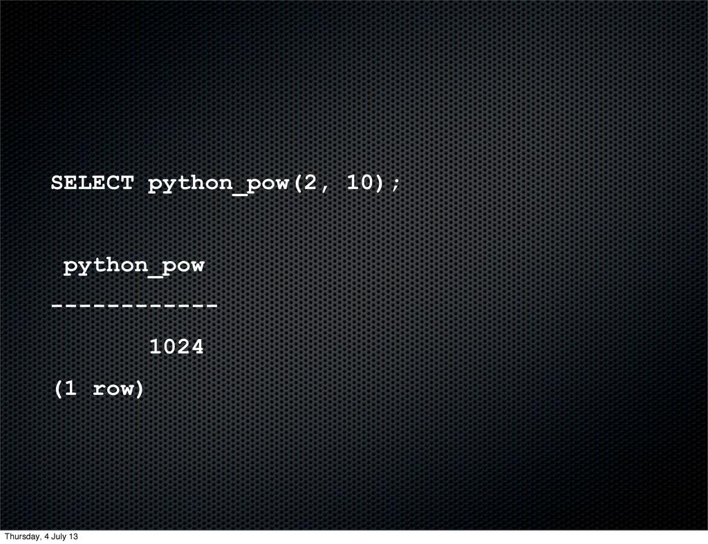 SELECT python_pow(2, 10); python_pow ----------...