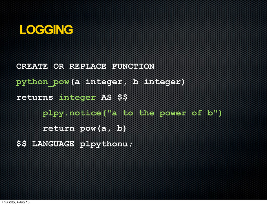 LOGGING CREATE OR REPLACE FUNCTION python_pow(a...