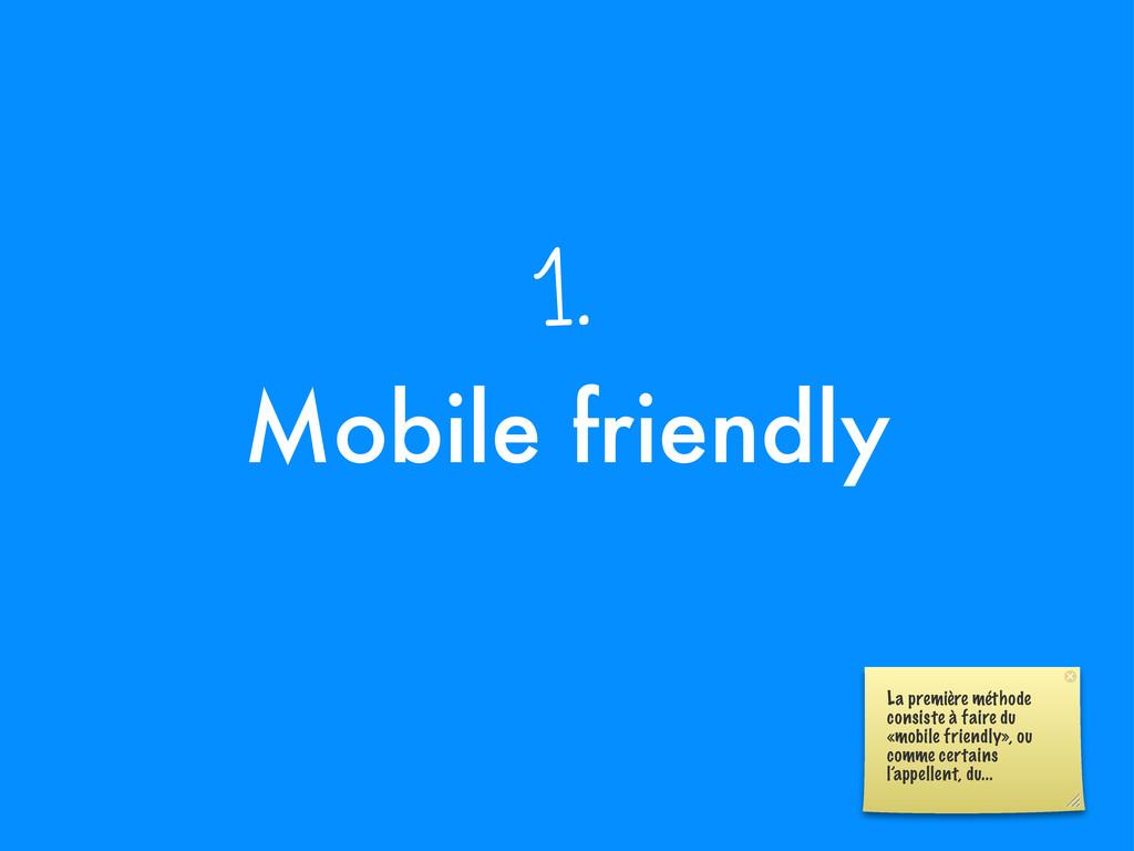 Mobile friendly 1. La première méthode consiste...