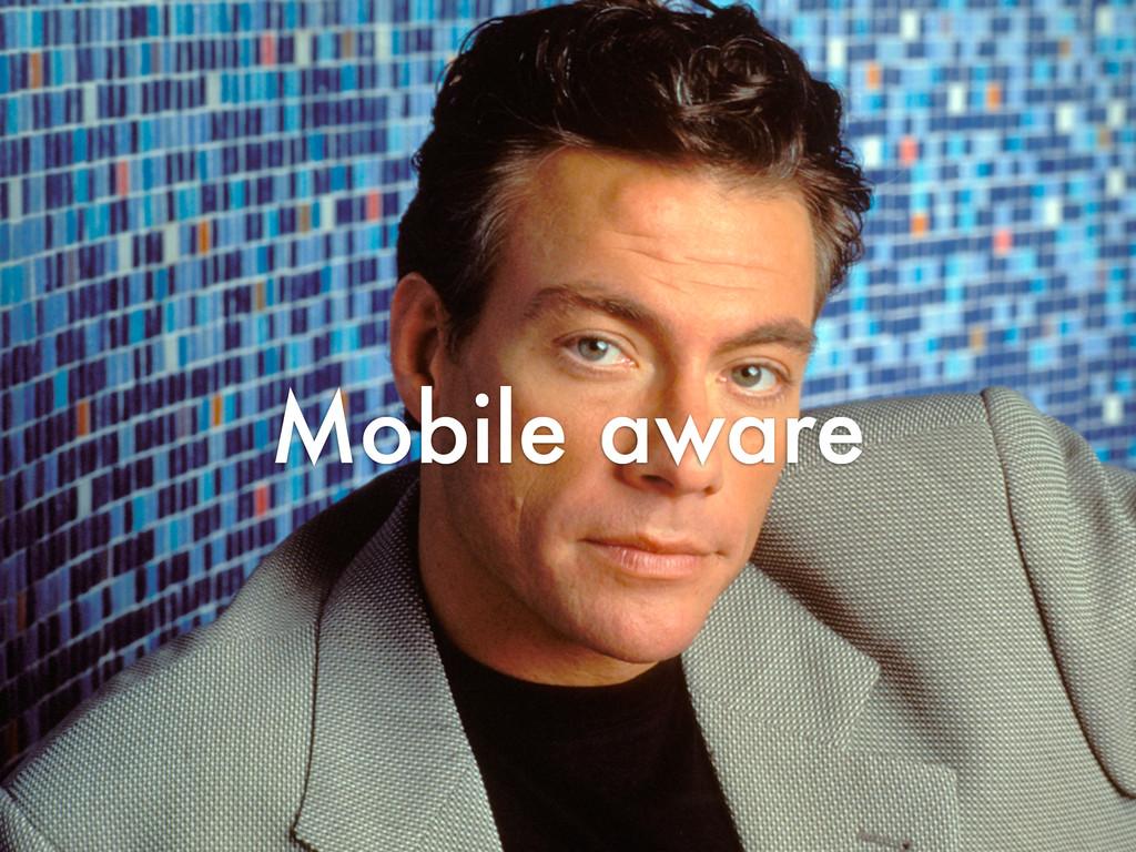 Mobile aware