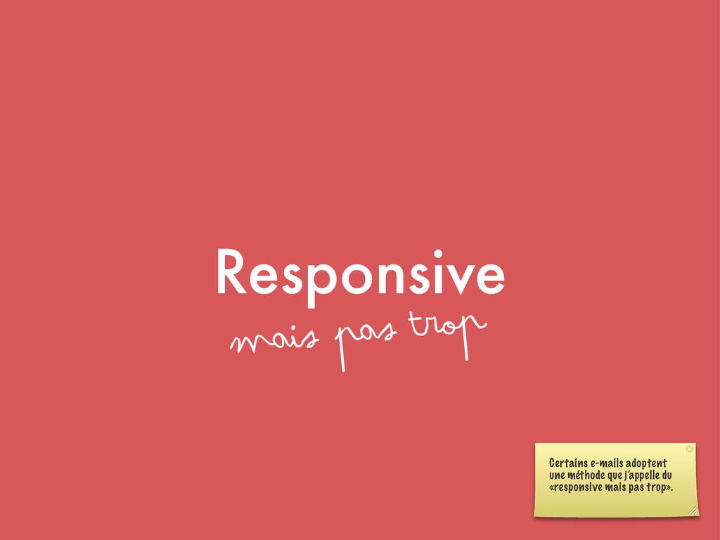 Responsive mais pas trop Certains e-mails adopt...