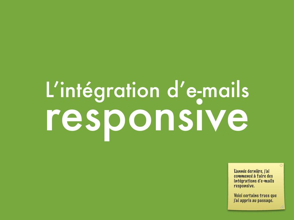 L'intégration d'e-mails responsive L'année dern...