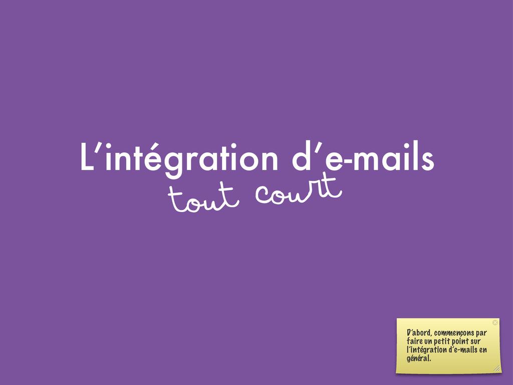 L'intégration d'e-mails tout court D'abord, com...