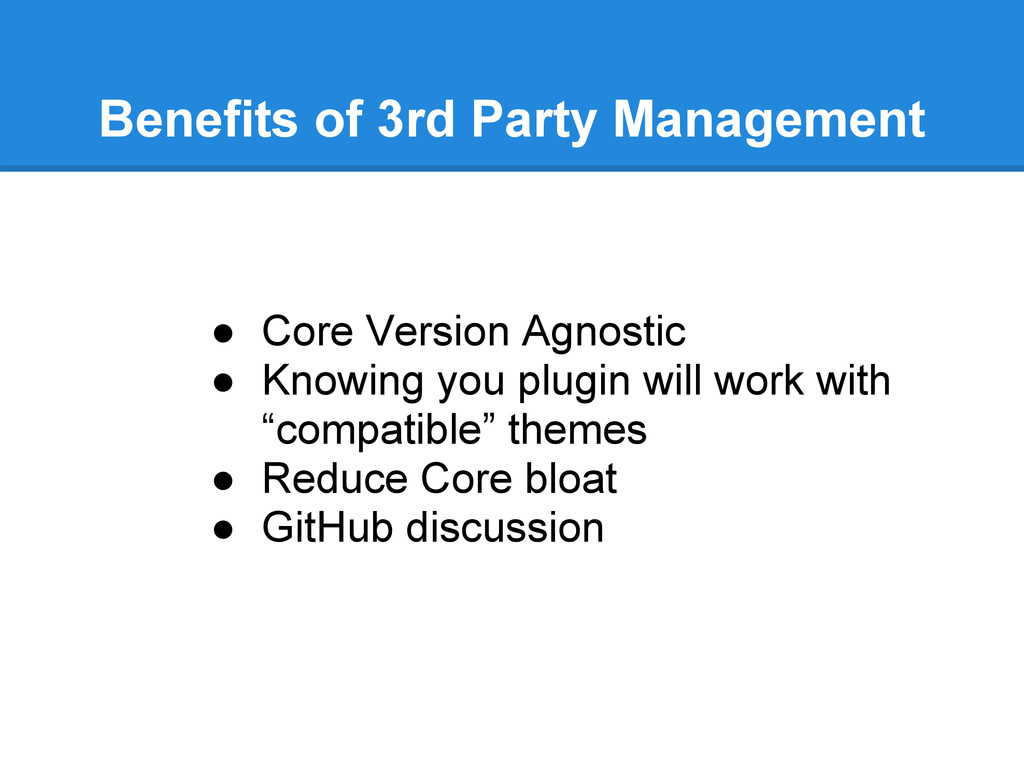Benefits of 3rd Party Management ● Core Version...