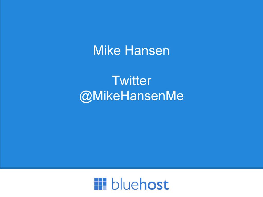 Mike Hansen Twitter @MikeHansenMe
