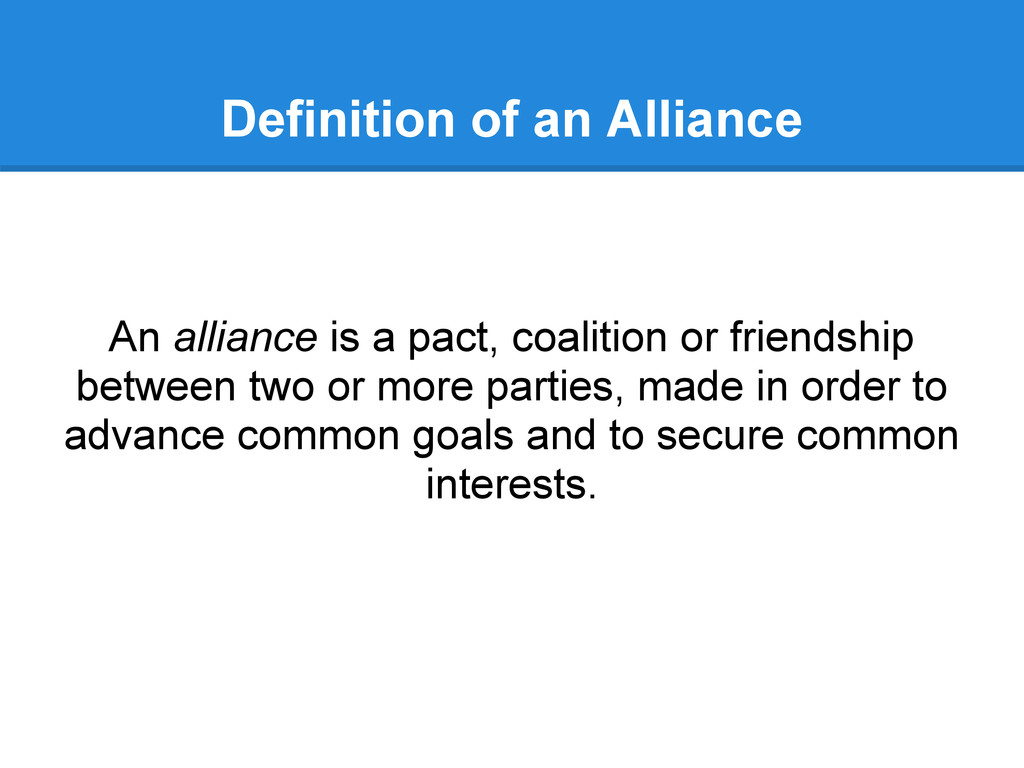 Definition of an Alliance An alliance is a pact...