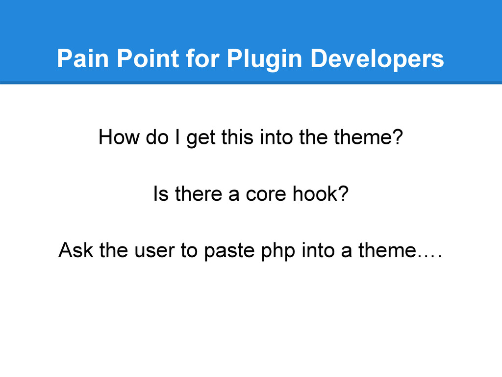 Pain Point for Plugin Developers How do I get t...