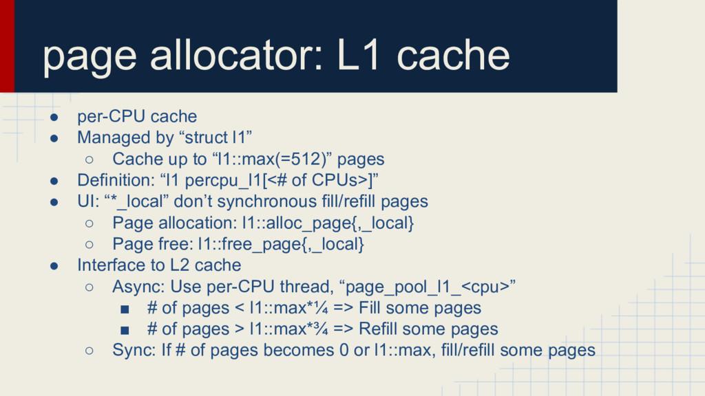 page allocator: L1 cache ● per-CPU cache ● Mana...