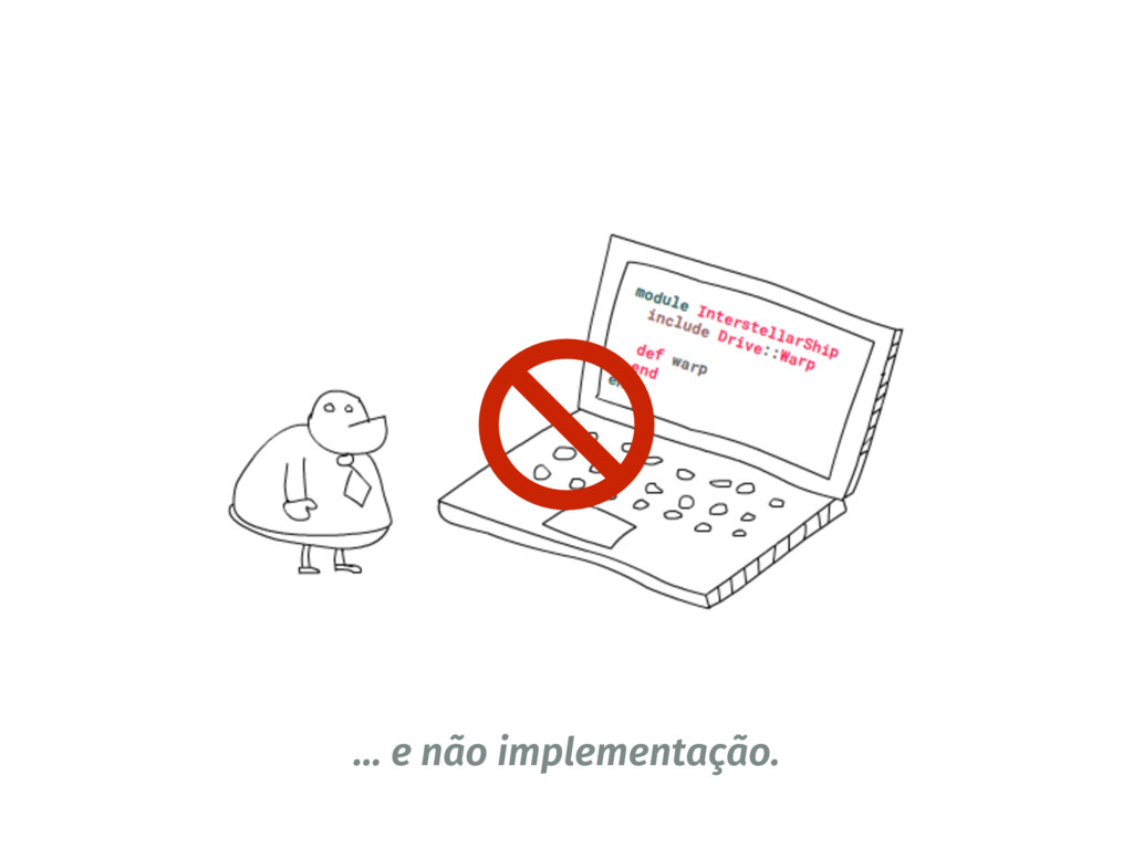 … e não implementação.