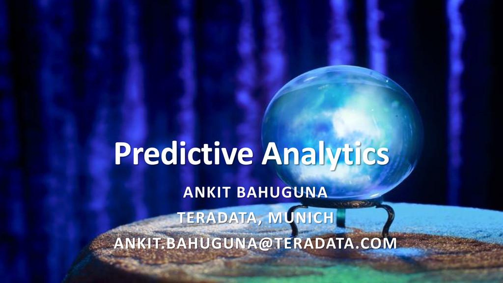 Predictive Analytics ANKIT BAHUGUNA TERADATA, M...