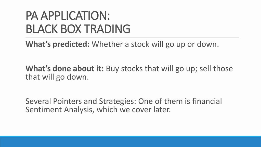 PA APPLICATION: BLACK BOX TRADING What's predic...