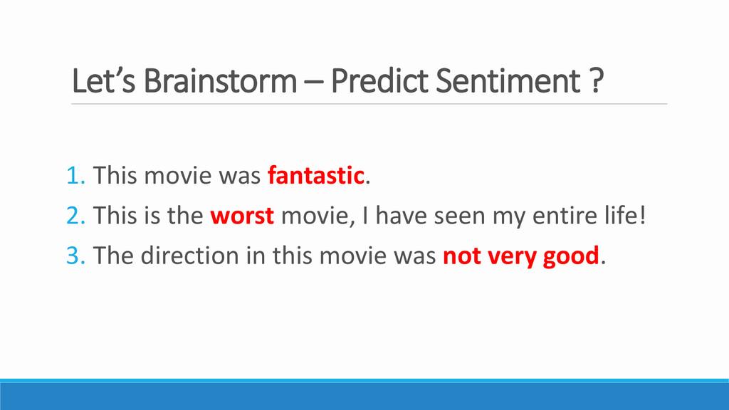 Let's Brainstorm – Predict Sentiment ? 1. This ...