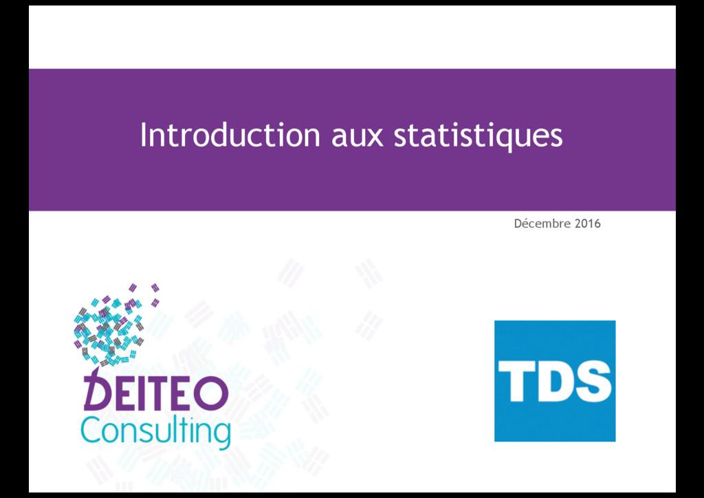 Introduction aux statistiques Décembre 2016