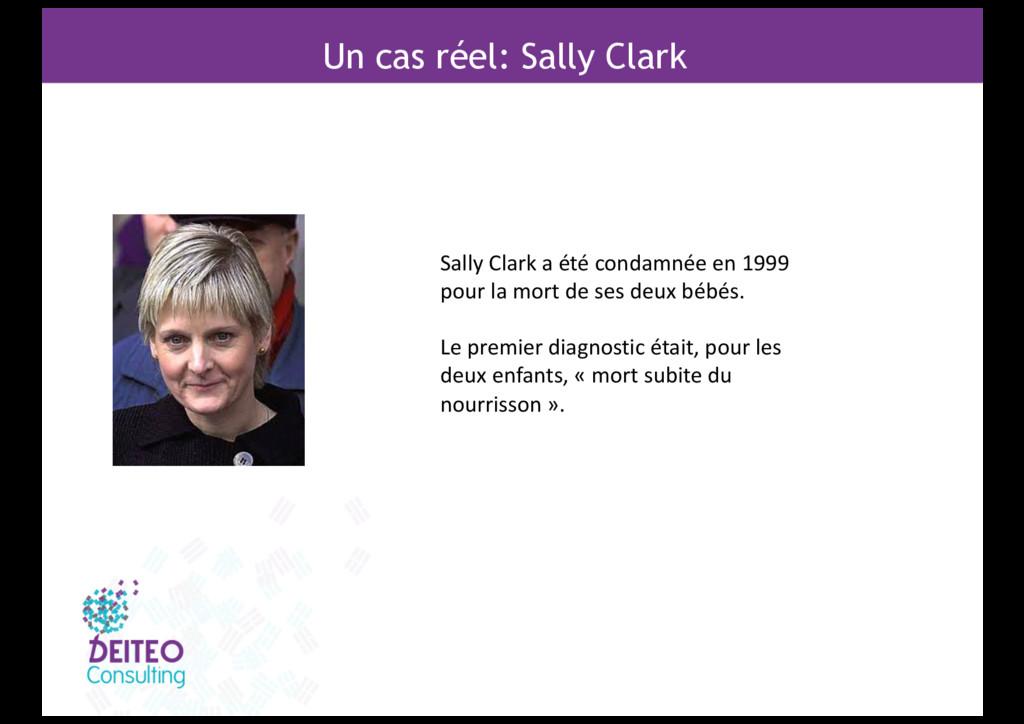 Un cas réel: Sally Clark Sally Clark a été cond...