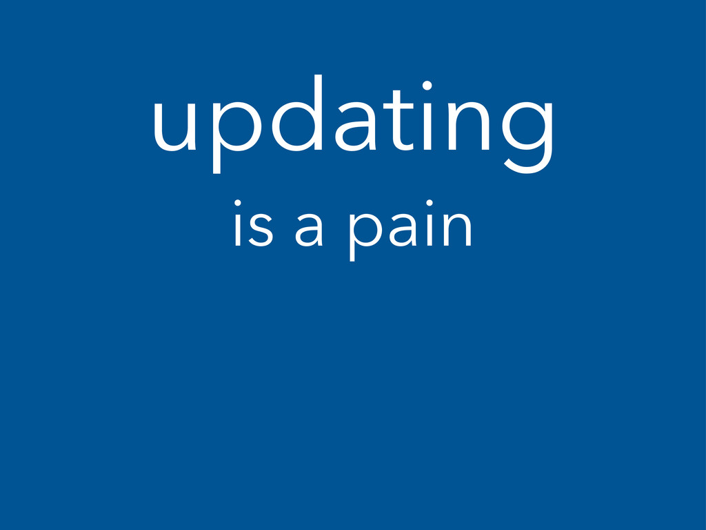 updating is a pain