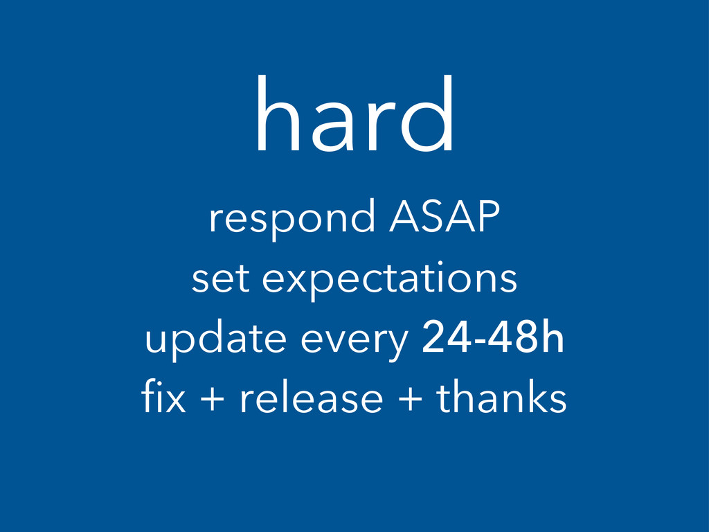 hard respond ASAP set expectations update every...