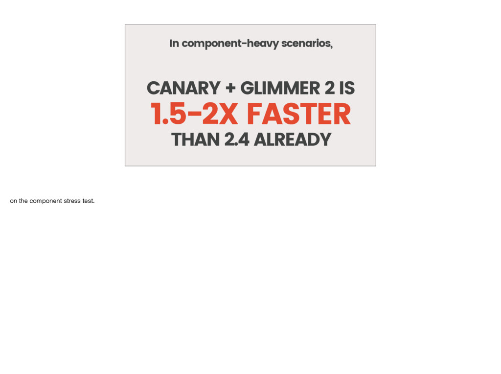 In component-heavy scenarios, CANARY + GLIMMER ...