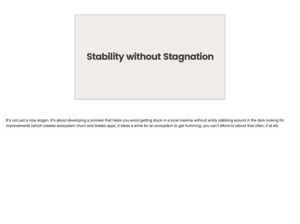 Stability without Stagnation It's not just a ni...