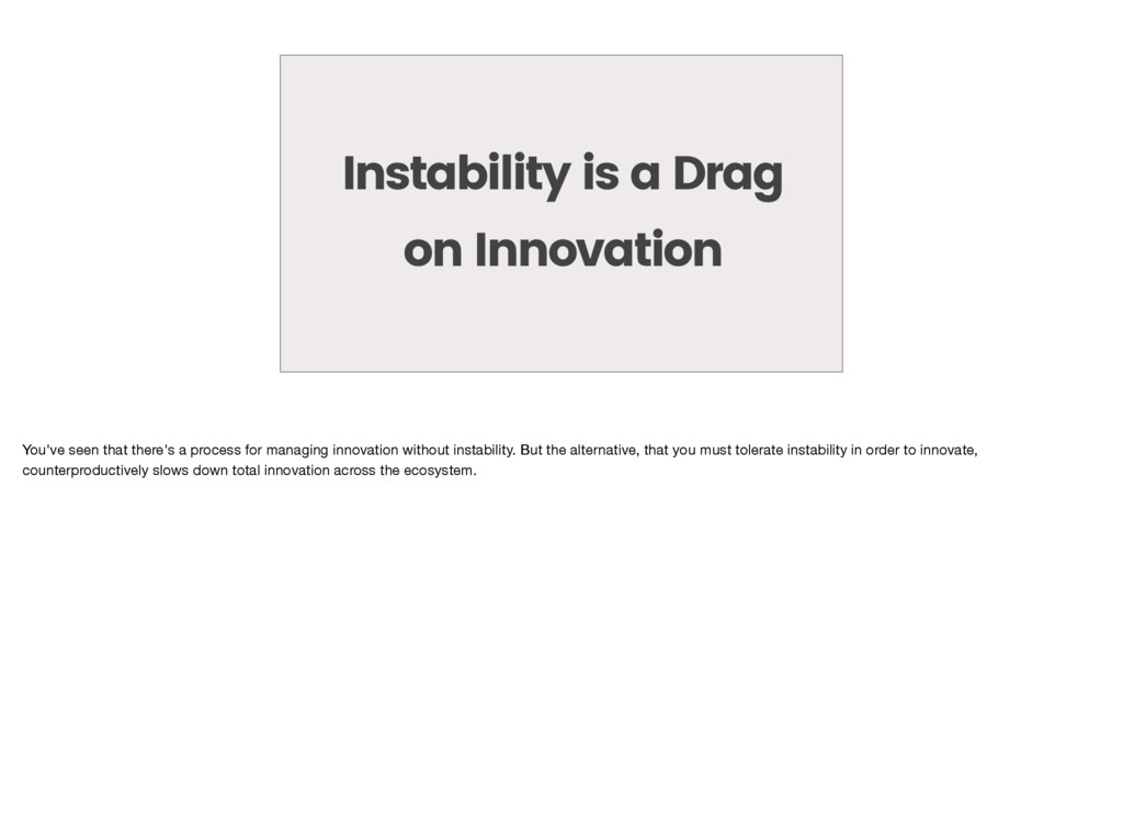 Instability is a Drag on Innovation You've seen...