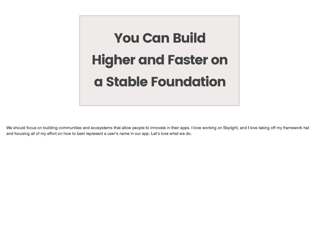 You Can Build Higher and Faster on a Stable Fou...