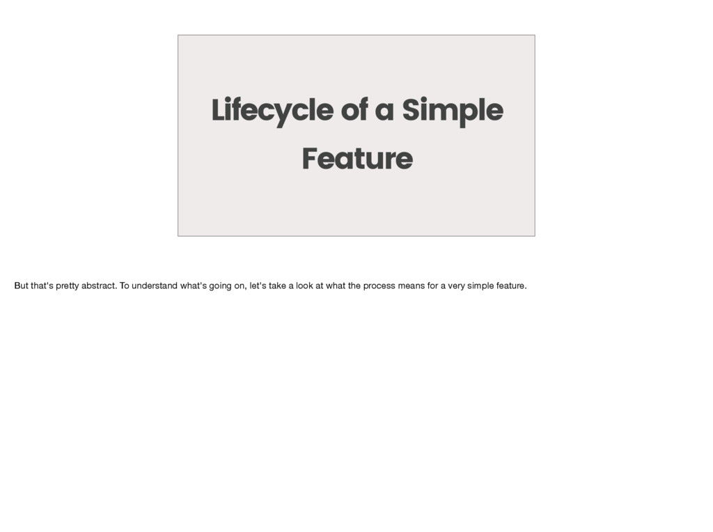 Lifecycle of a Simple Feature But that's pretty...