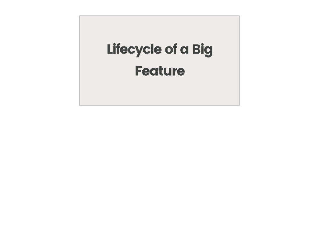 Lifecycle of a Big Feature