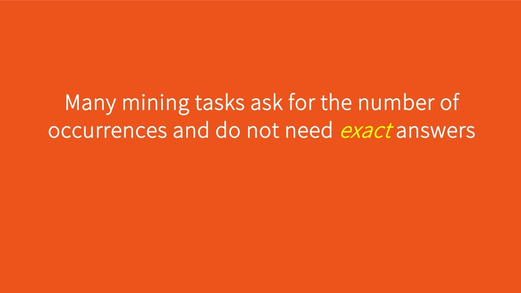 Many mining tasks ask for the number of occurre...