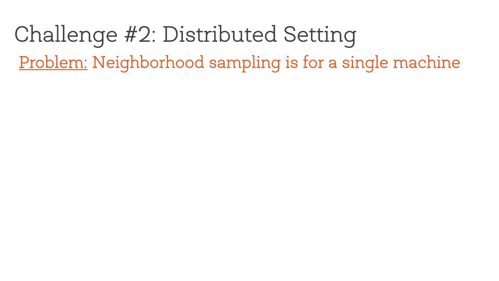 Challenge #2: Distributed Setting Problem: Neig...