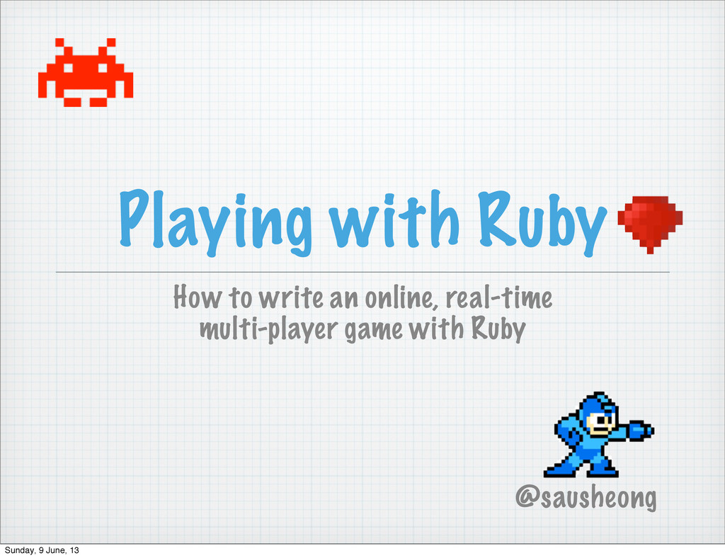 Playing with Ruby How to write an online, real-...