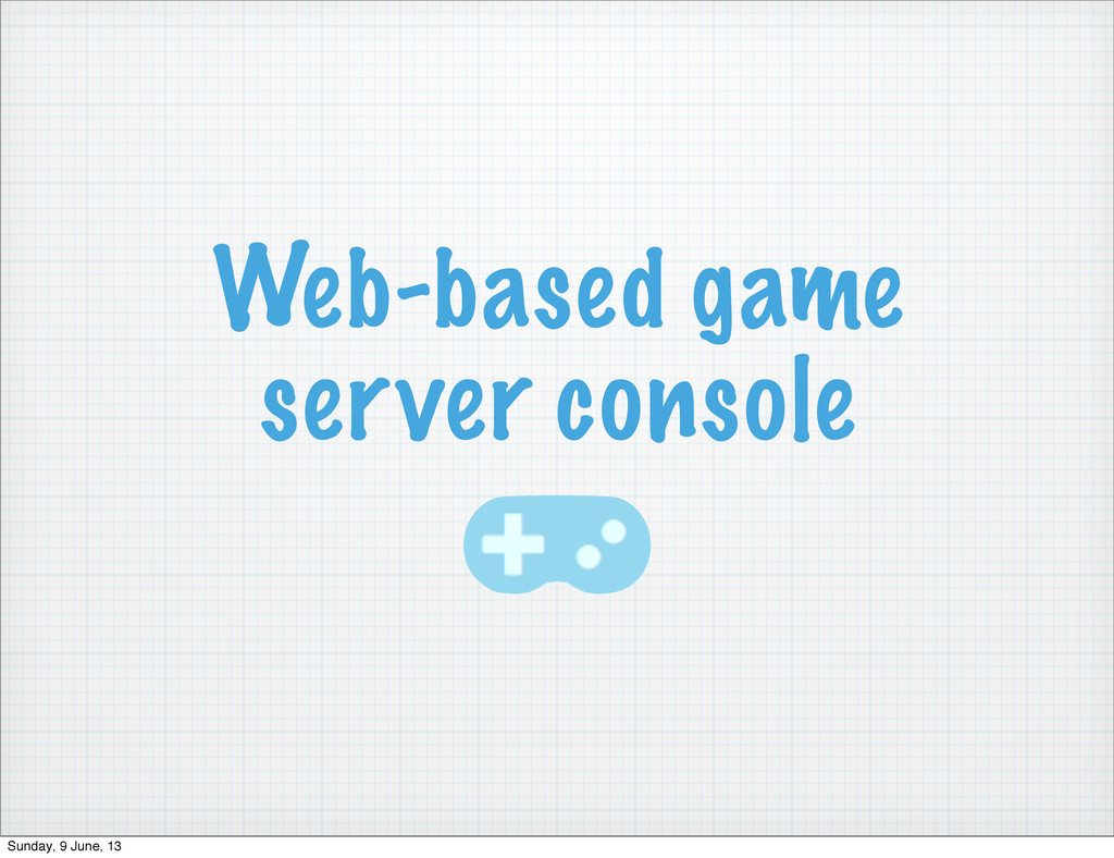 Web-based game server console Sunday, 9 June, 13