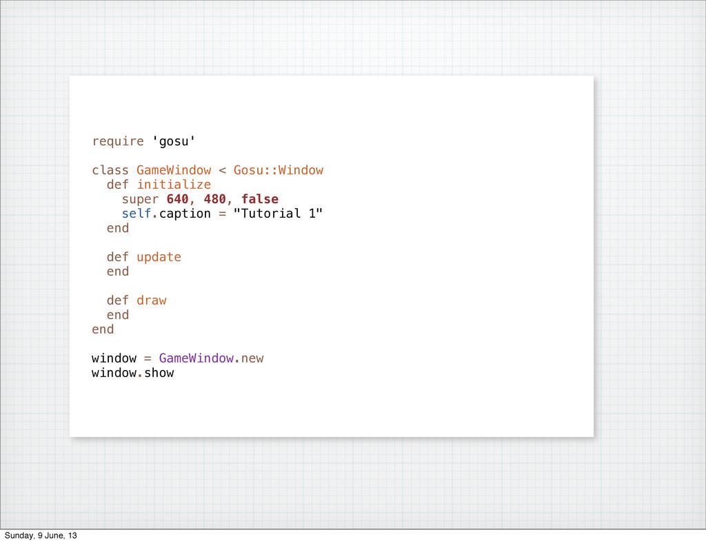 require 'gosu' class GameWindow < Gosu::Window ...