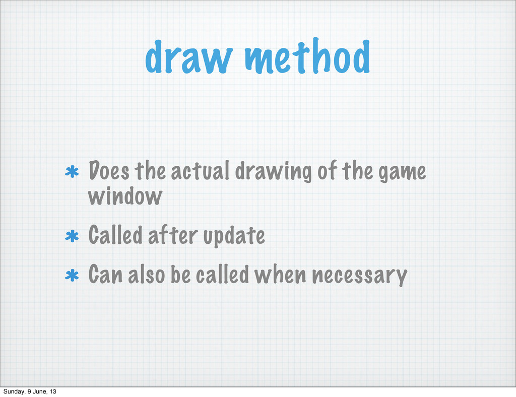 draw method Does the actual drawing of the game...