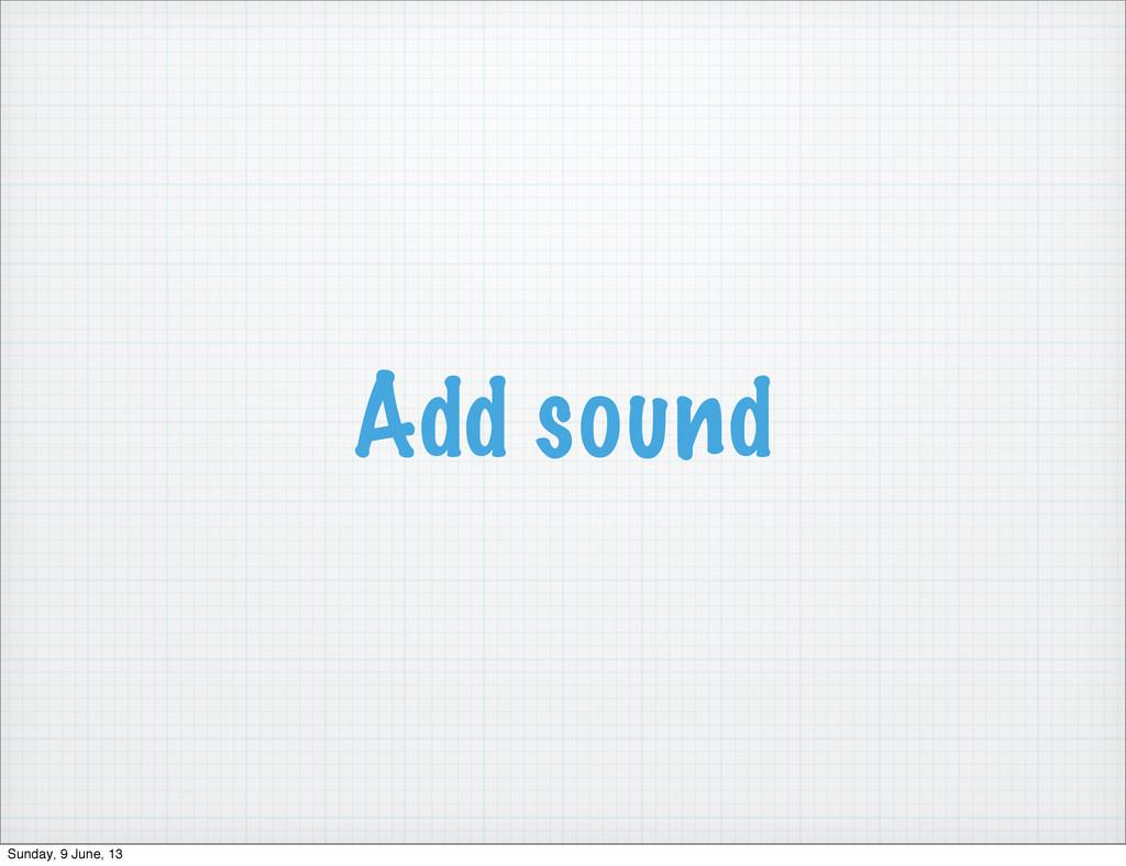 Add sound Sunday, 9 June, 13