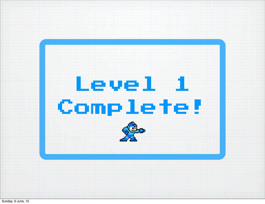 Level 1 Complete! Sunday, 9 June, 13
