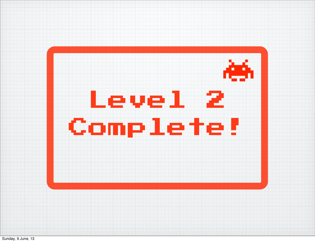 Level 2 Complete! Sunday, 9 June, 13