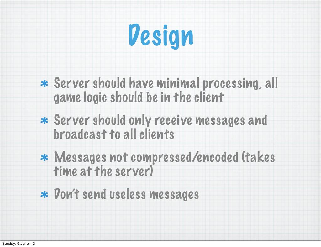 Design Server should have minimal processing, a...