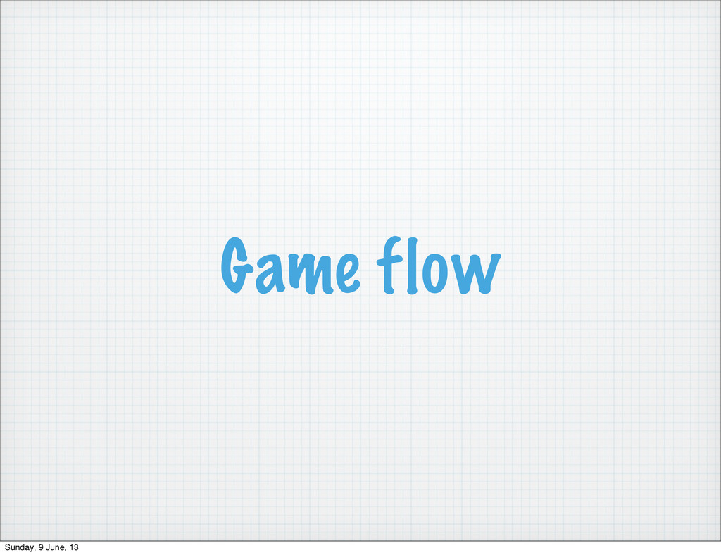 Game flow Sunday, 9 June, 13