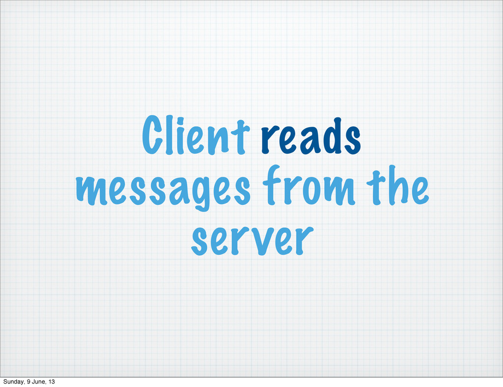 Client reads messages from the server Sunday, 9...