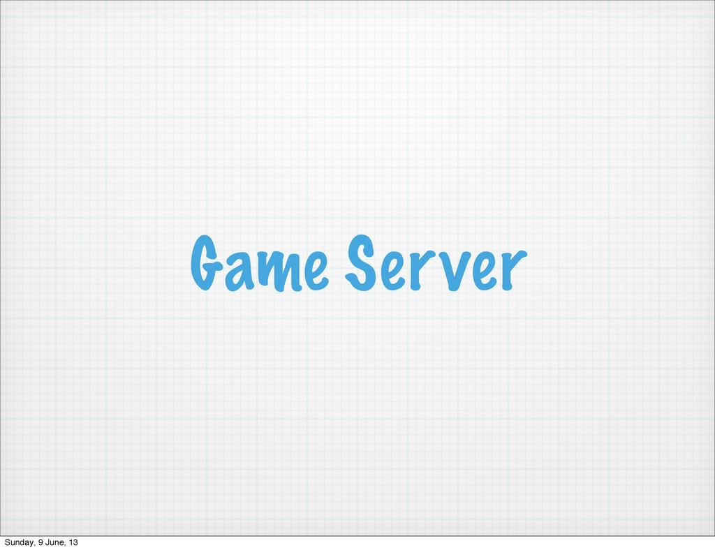 Game Server Sunday, 9 June, 13