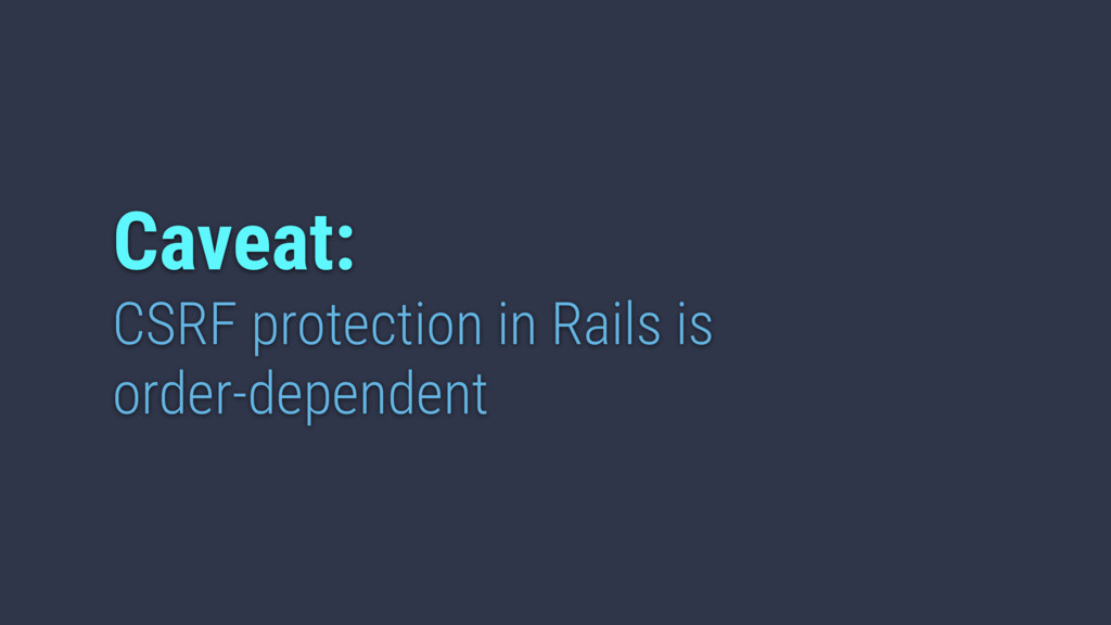 Caveat: CSRF protection in Rails is order-depen...