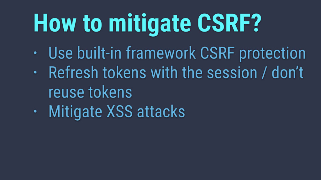 • Use built-in framework CSRF protection • Refr...