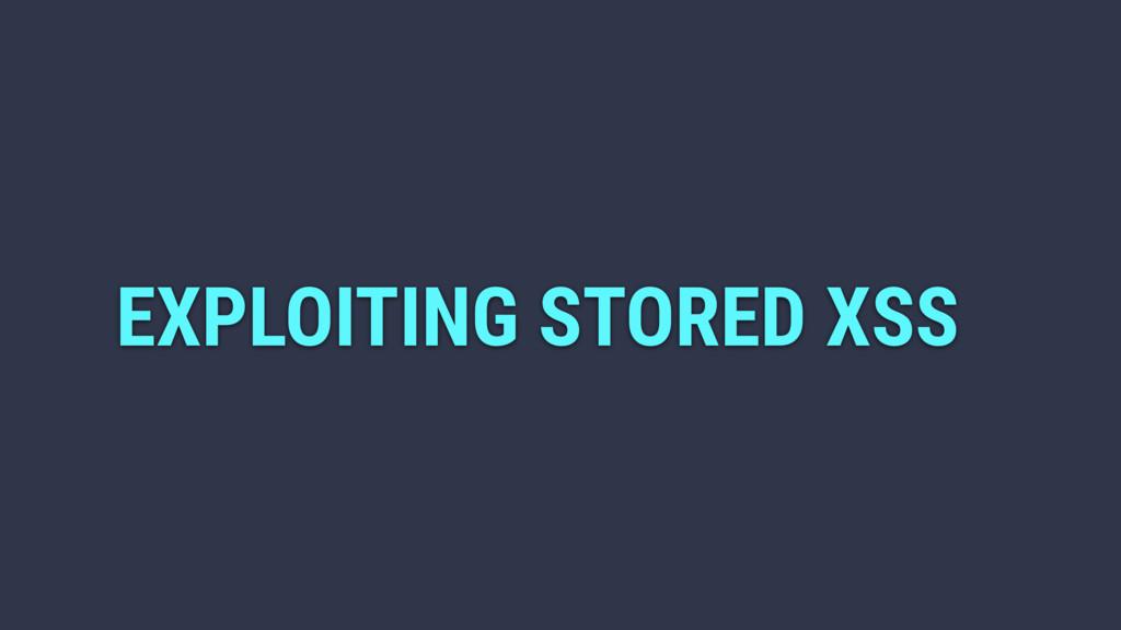 EXPLOITING STORED XSS