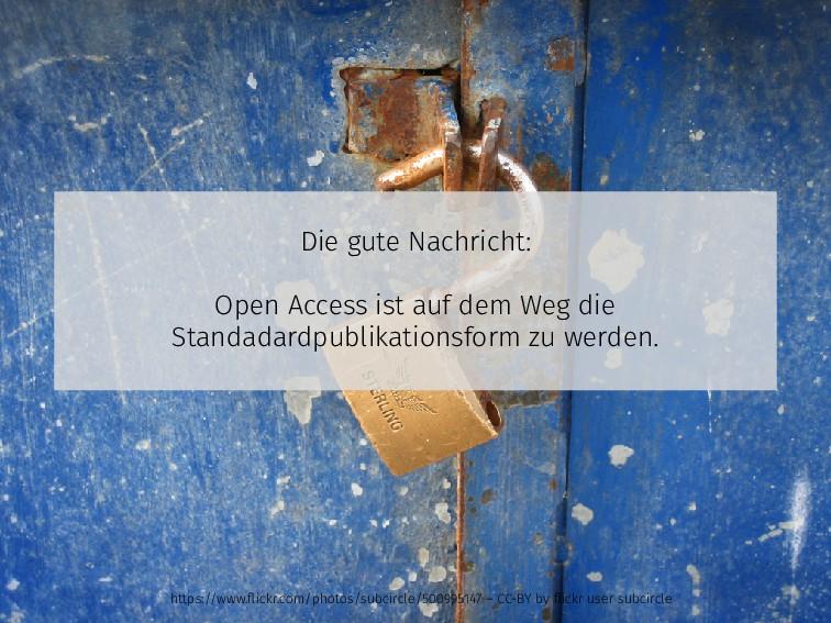 Die gute Nachricht: Open Access ist auf dem Weg...
