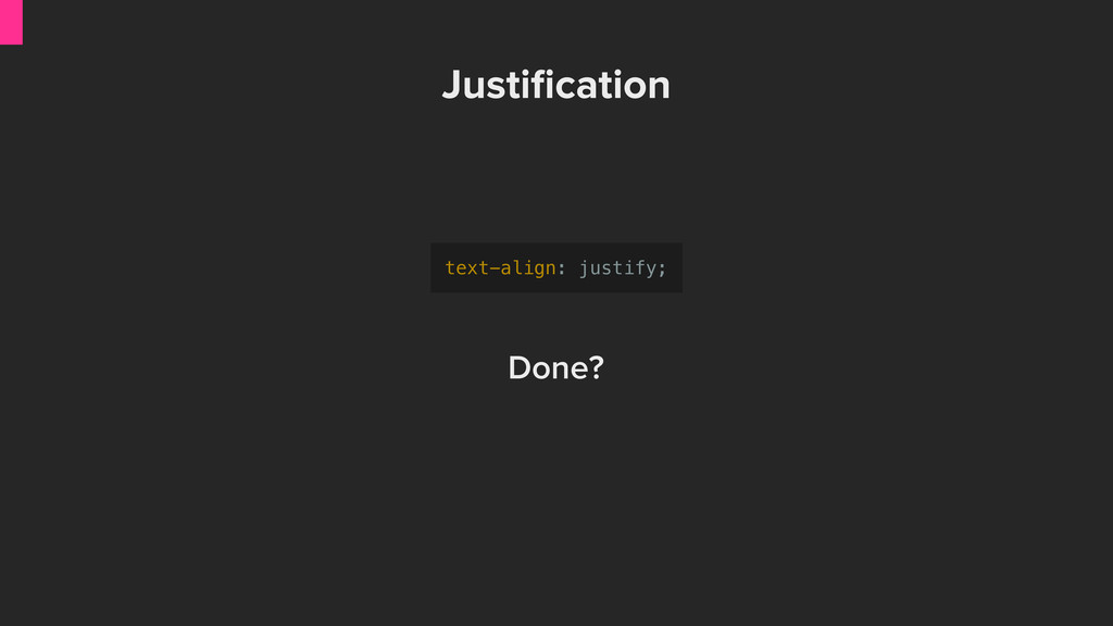 Justification text-align: justify; Done?