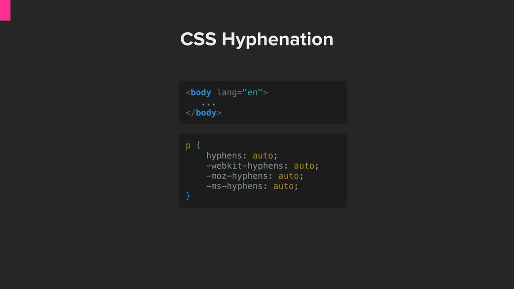 CSS Hyphenation p { hyphens: auto; -webkit-hyph...
