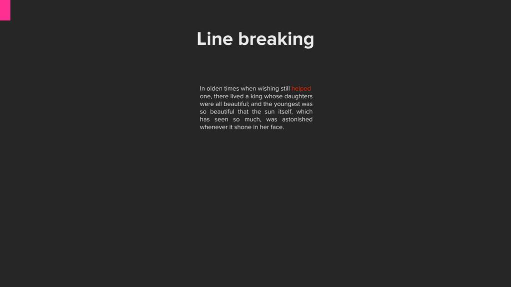 Line breaking In olden times when wishing still...