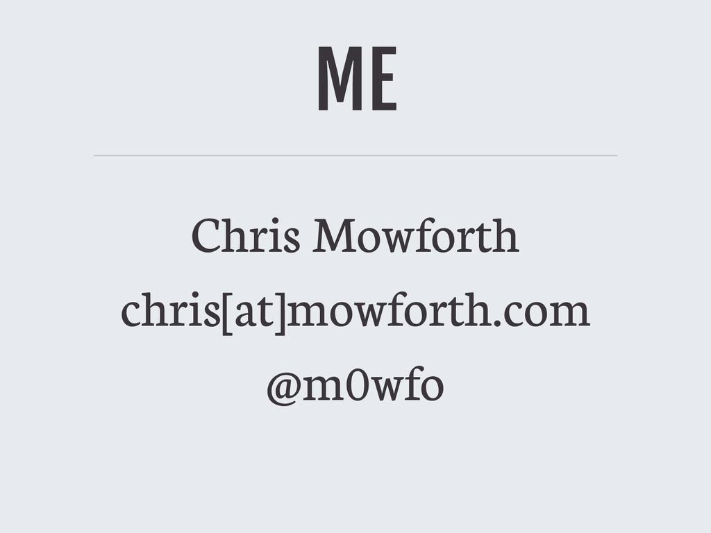 ME Chris Mowforth chris[at]mowforth.com @m0wfo