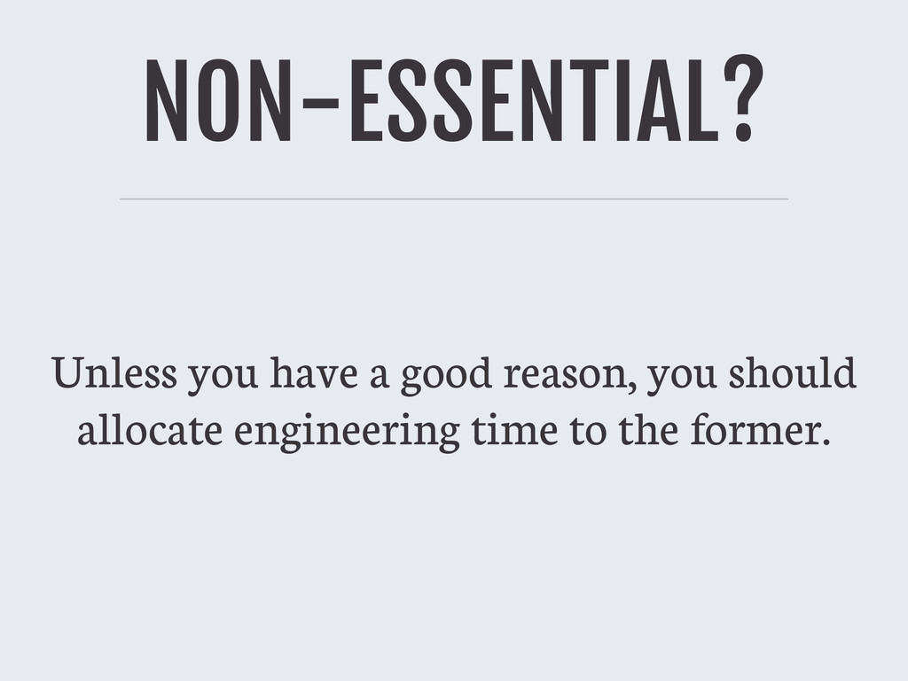 NON-ESSENTIAL? Unless you have a good reason, y...