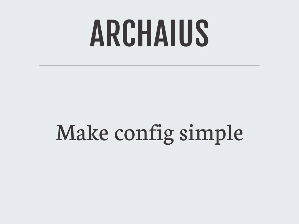 ARCHAIUS Make config simple